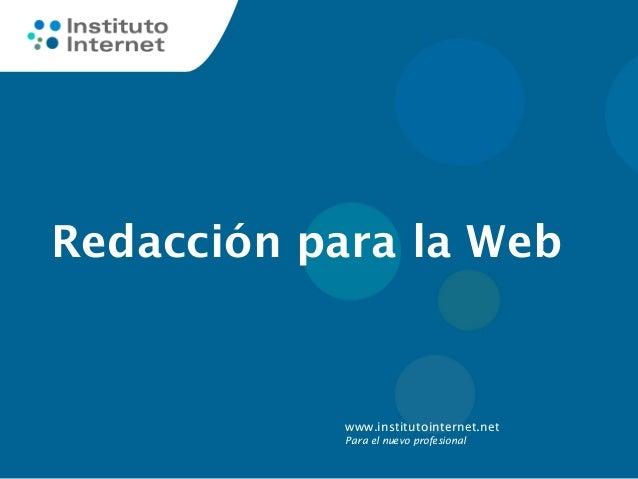 www.institutointernet.net Para el nuevo profesional Redacción para la Web