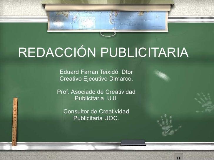 REDACCI ÓN PUBLICITARIA Eduard Farran Teixid ó. Dtor Creativo Ejecutivo Dimarco. Prof. Asociado de Creatividad Publicitari...