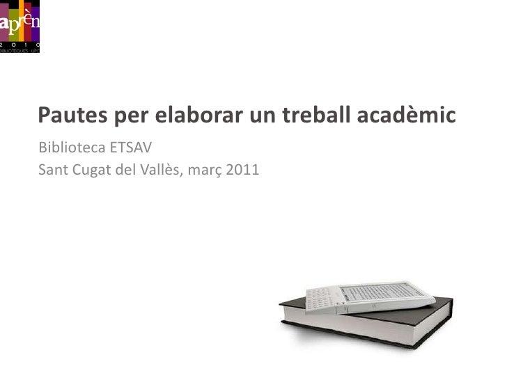 Pautes per elaborar un treballacadèmic<br />Biblioteca ETSAV<br />SantCugat del Vallès, febrer 2011<br />