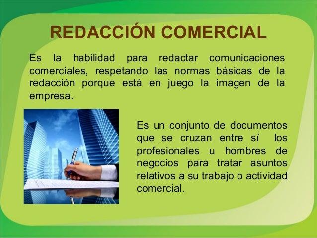 REDACCIÓN COMERCIALEs la habilidad para redactar comunicacionescomerciales, respetando las normas básicas de laredacción p...