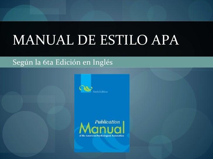 Según la 6ta Edición en Inglés MANUAL DE ESTILO APA