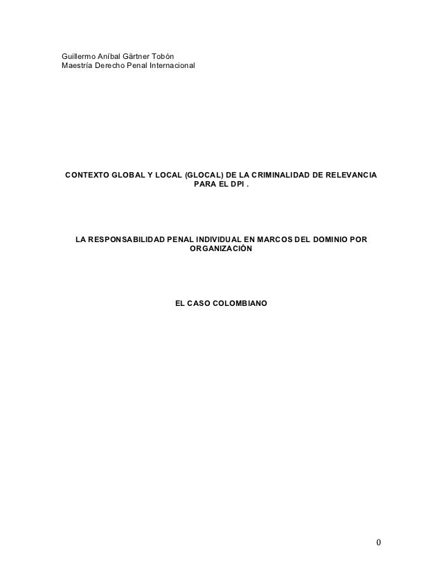 Guillermo Aníbal Gärtner TobónMaestría Derecho Penal Internacional       CONTEXTO GLOBAL Y LOCAL (GLOCAL) DE LA CRIMINALID...