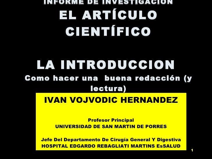 INFORME DE INVESTIGACION EL ARTÍCULO CIENTÍFICO LA INTRODUCCION  Como hacer una  buena redacción (y lectura) IVAN VOJVODIC...