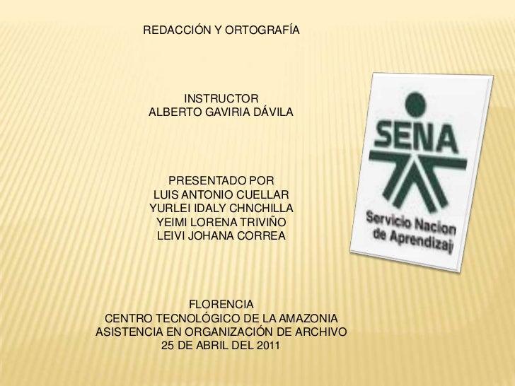 REDACCIÓN Y ORTOGRAFÍA <br />INSTRUCTOR<br />ALBERTO GAVIRIA DÁVILA<br />PRESENTADO POR <br />LUIS ANTONIO CUELLAR <br />Y...