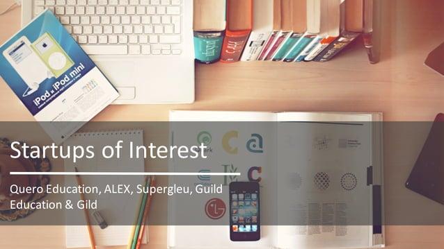 Quero Education,ALEX,Supergleu,Guild Education&Gild StartupsofInterest