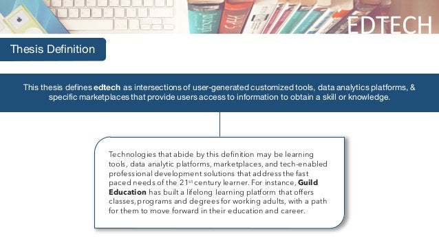 EDTECH Thesis Definition This thesis defines edtech as intersections of user-generated customized tools, data analytics pl...