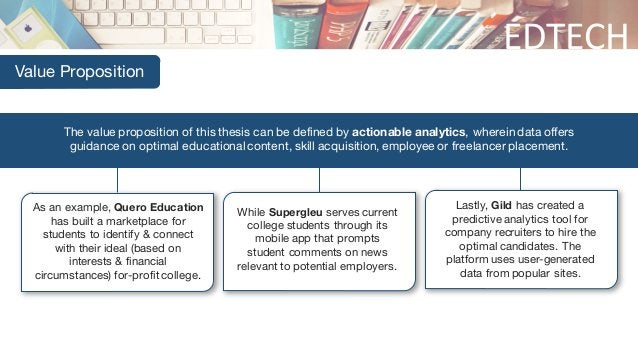 EDTECH Value Proposition The value proposition of this thesis can be defined by actionable analytics, wherein data offers ...