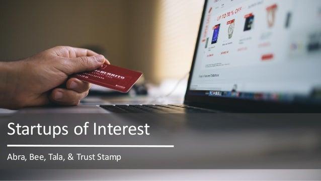 Abra,Bee,Tala,&TrustStamp StartupsofInterest