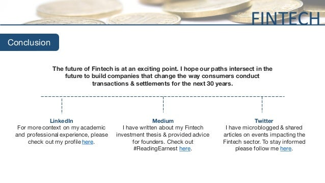Conclusion The future of Fintech is at an exciting point. I hope our paths intersect in the future to build companies that...