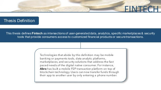 Thesis Definition This thesis defines Fintech as intersections of user-generated data, analytics, specific marketplaces & ...