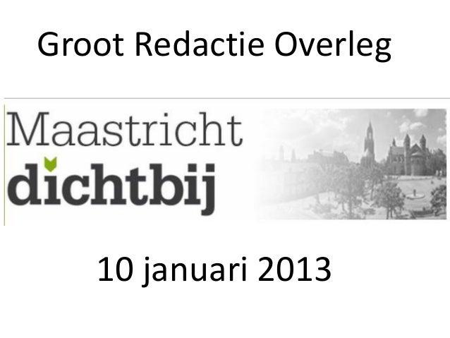 Groot Redactie Overleg   10 januari 2013