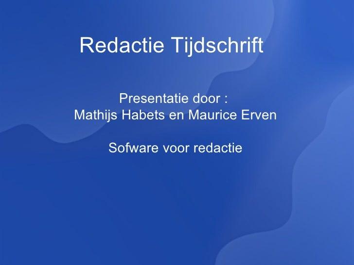 Redactie Tijdschrift Presentatie door :  Mathijs Habets en Maurice Erven Sofware voor   redactie