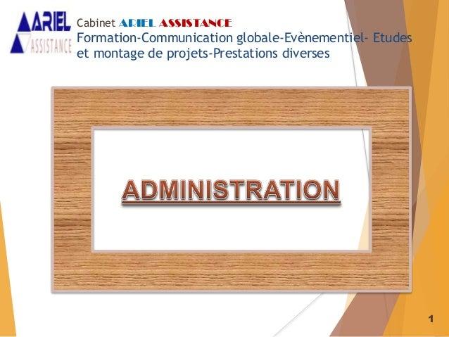 1 Cabinet ARIEL ASSISTANCE Formation-Communication globale-Evènementiel- Etudes et montage de projets-Prestations diverses