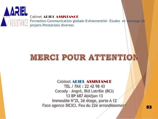 53 Cabinet ARIEL ASSISTANCE Formation-Communication globale-Evènementiel- Etudes et montage de projets-Prestations diverses