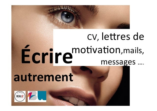 CV,	le'res	de	 mo-va-on,mails,	 messages	….Écrire		 autrement
