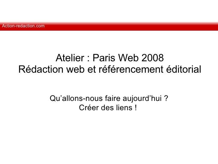 Atelier : Paris Web 2008 Rédaction web et référencement éditorial Qu'allons-nous faire aujourd'hui ? Créer des liens !