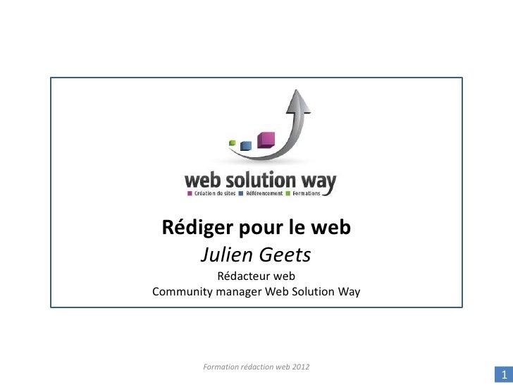 Rédiger pour le web     Julien Geets          Rédacteur webCommunity manager Web Solution Way        Formation rédaction w...