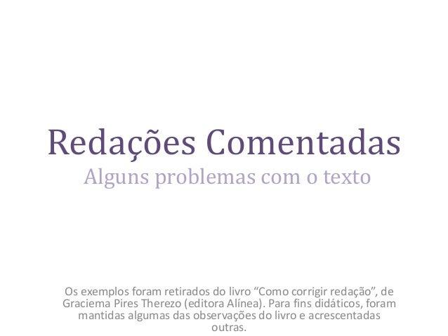 """Redações Comentadas Os exemplos foram retirados do livro """"Como corrigir redação"""", de Graciema Pires Therezo (editora Alíne..."""