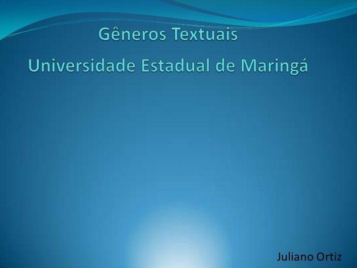 Gêneros Textuais             Universidade Estadual de Maringá<br />Juliano Ortiz<br />