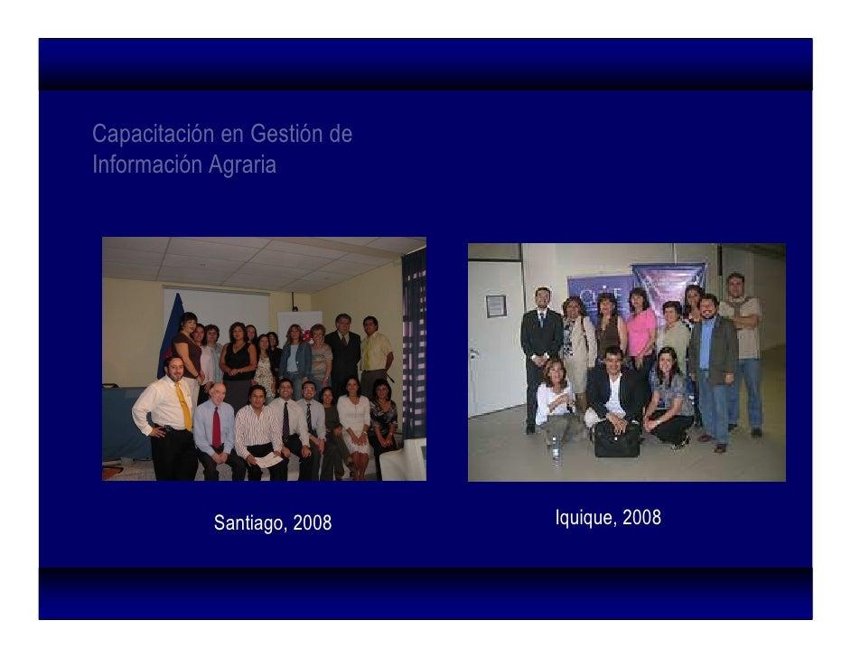 Capacitación en Gestión de Información Agraria                 Santiago, 2008   Iquique, 2008