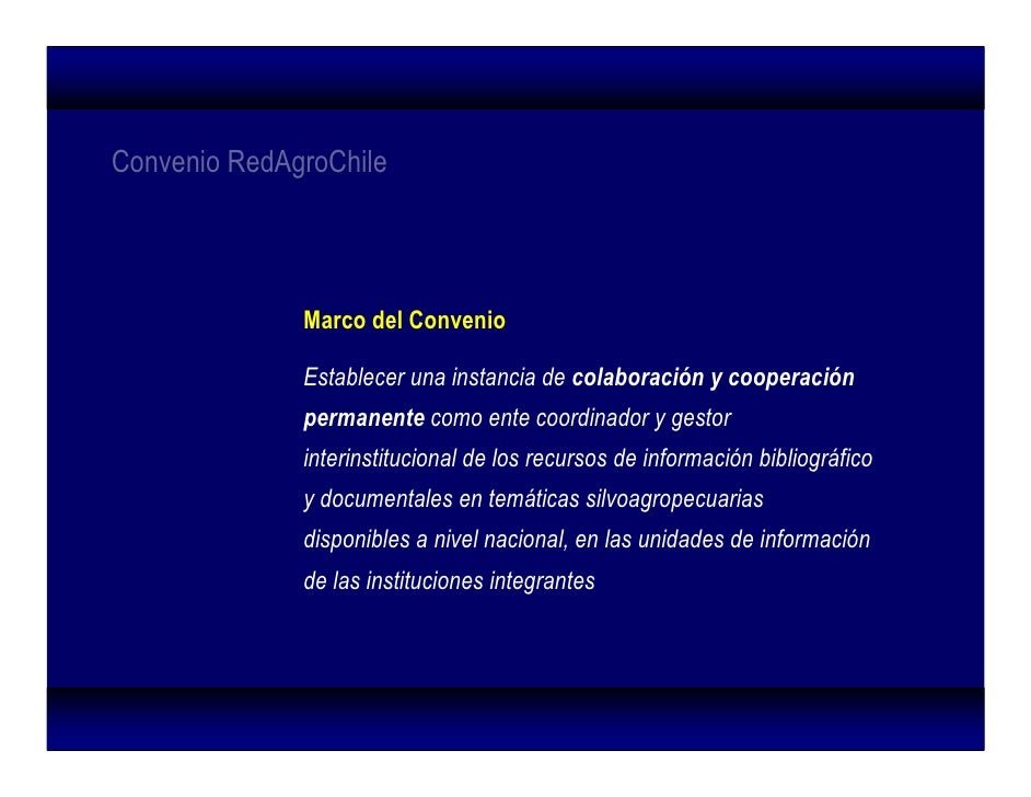 Convenio RedAgroChile                   Marco del Convenio                Establecer una instancia de colaboración y coope...