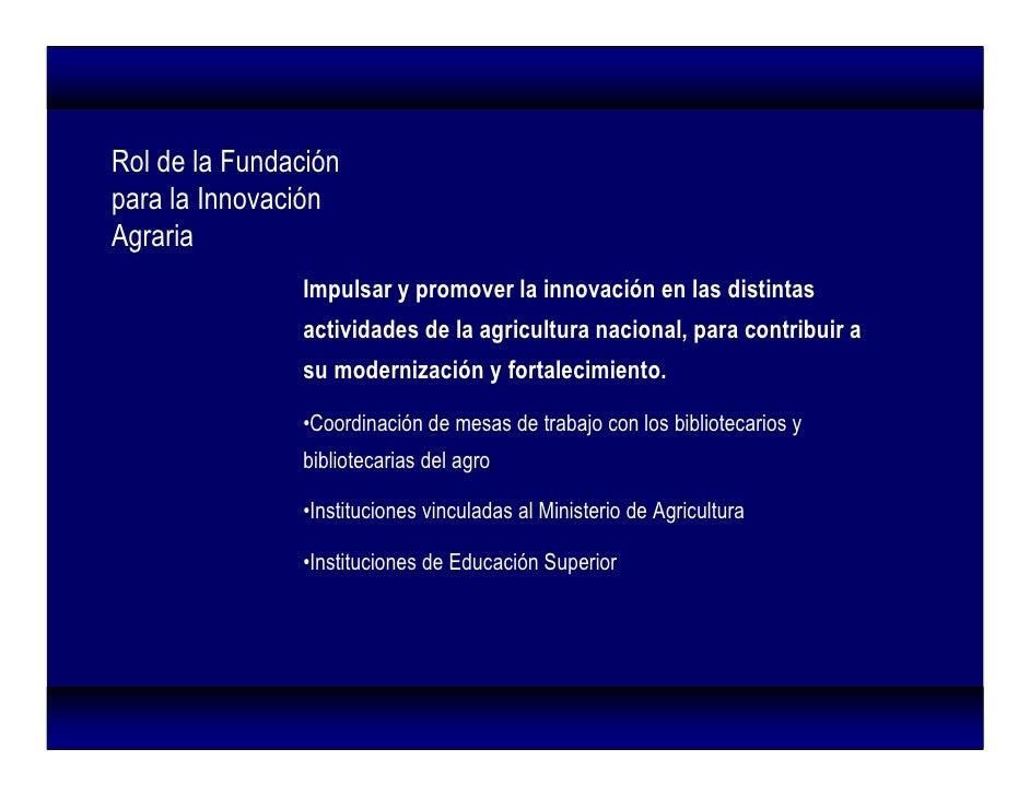 Rol de la Fundación para la Innovación Agraria                Impulsar y promover la innovación en las distintas          ...