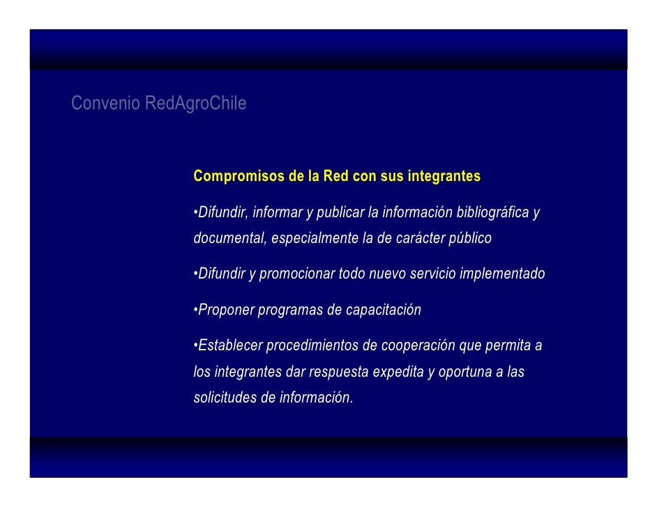 Convenio RedAgroChile                 Compromisos de la Red con sus integrantes                •Difundir, informar y publi...