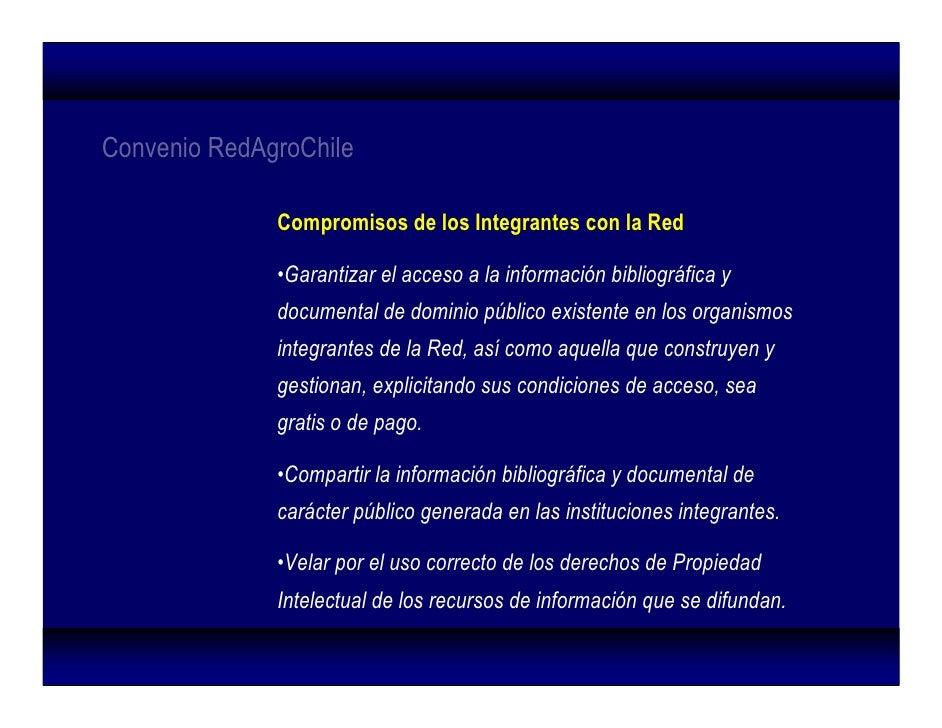 Convenio RedAgroChile                Compromisos de los Integrantes con la Red                •Garantizar el acceso a la i...