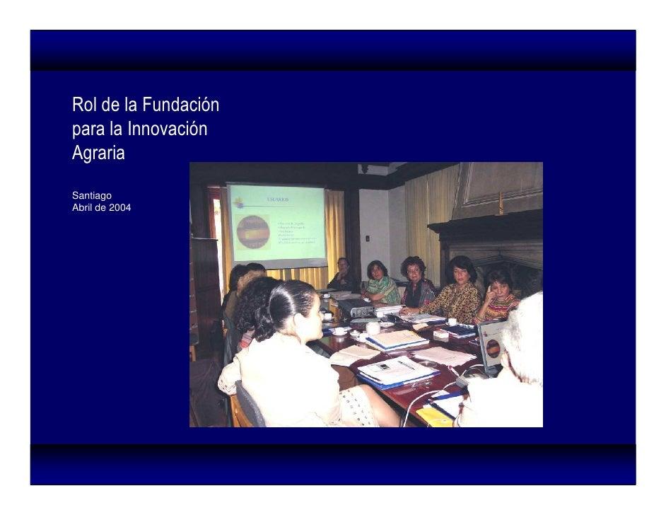 Rol de la Fundación para la Innovación Agraria Santiago Abril de 2004