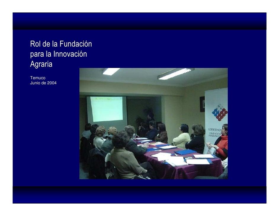 Rol de la Fundación para la Innovación Agraria Temuco Junio de 2004