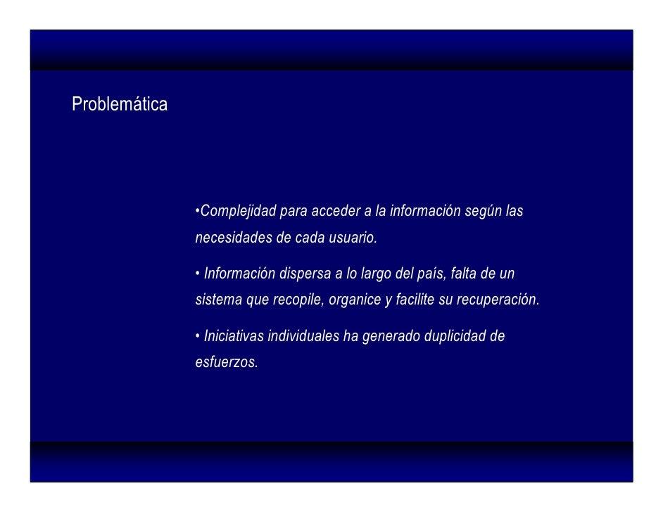 Problemática                    •Complejidad para acceder a la información según las                necesidades de cada us...