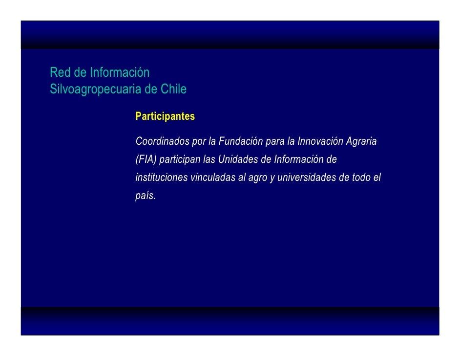 Red de Información Silvoagropecuaria de Chile                 Participantes                  Coordinados por la Fundación ...