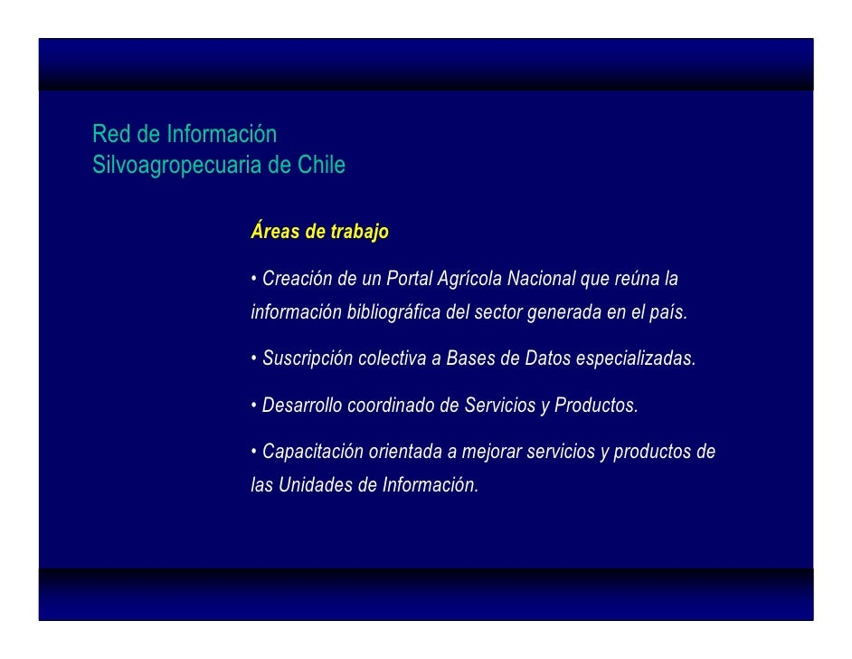 Red de Información Silvoagropecuaria de Chile                  Áreas de trabajo                  • Creación de un Portal A...