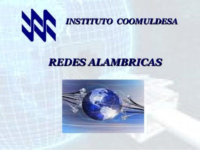 INSTITUTO COOMULDESA  REDES ALAMBRICAS