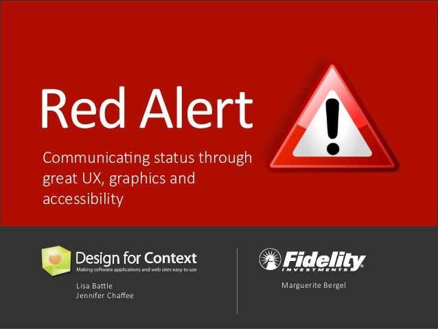Red  Alert  Communica)ng status through  great UX, graphics and  accessibility  Lisa Ba<le  Jennifer Chaffee  Marguerite B...