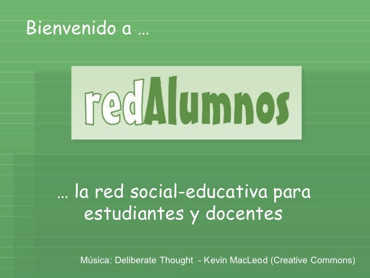Música: Deliberate Thought  - Kevin MacLeod (Creative Commons) Bienvenido a … …  la red social-educativa para estudiantes ...