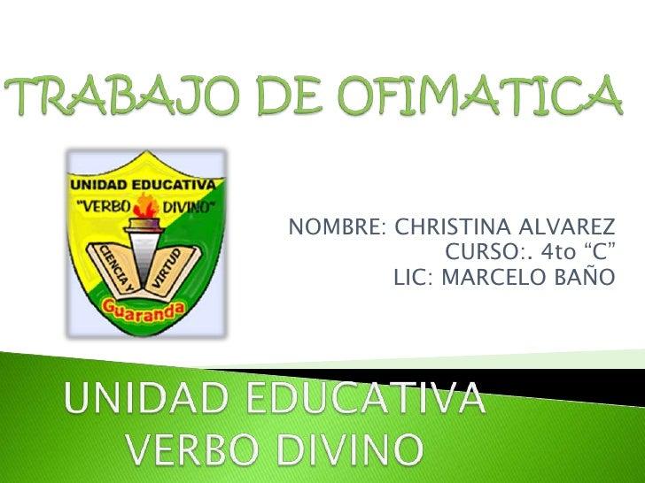 """NOMBRE: CHRISTINA ALVAREZ             CURSO:. 4to """"C""""        LIC: MARCELO BAÑO"""