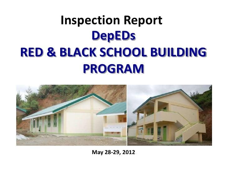 Inspection Report           DepEDsRED & BLACK SCHOOL BUILDING          PROGRAM          May 28-29, 2012