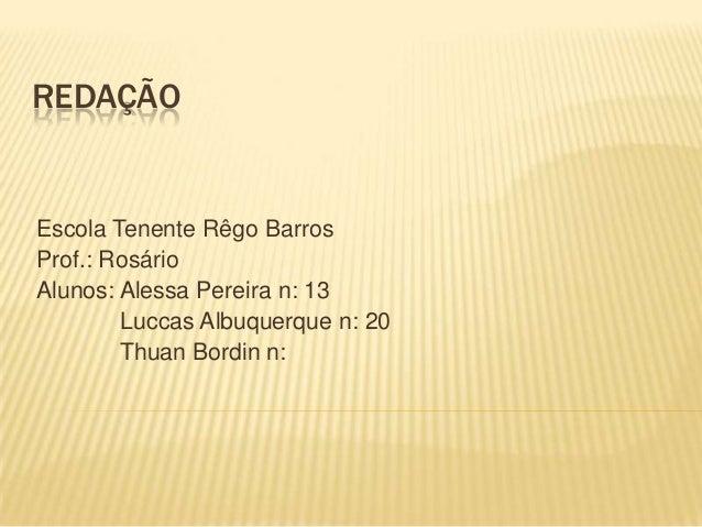 REDAÇÃOEscola Tenente Rêgo BarrosProf.: RosárioAlunos: Alessa Pereira n: 13        Luccas Albuquerque n: 20        Thuan B...