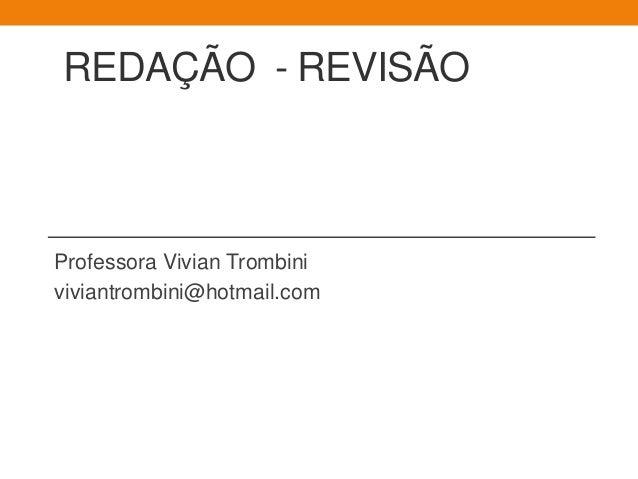 REDAÇÃO - REVISÃO Professora Vivian Trombini viviantrombini@hotmail.com