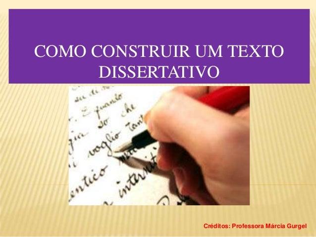 COMO CONSTRUIR UM TEXTO DISSERTATIVO  Créditos: Professora Márcia Gurgel