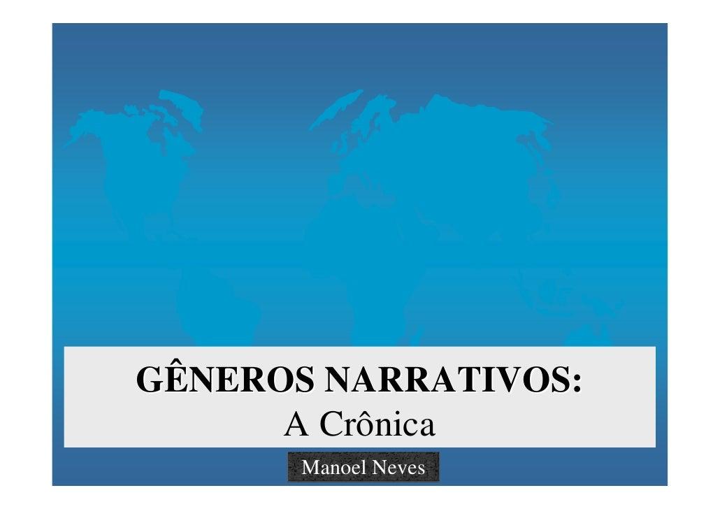 GÊNEROS NARRATIVOS:       A Crônica        Manoel Neves