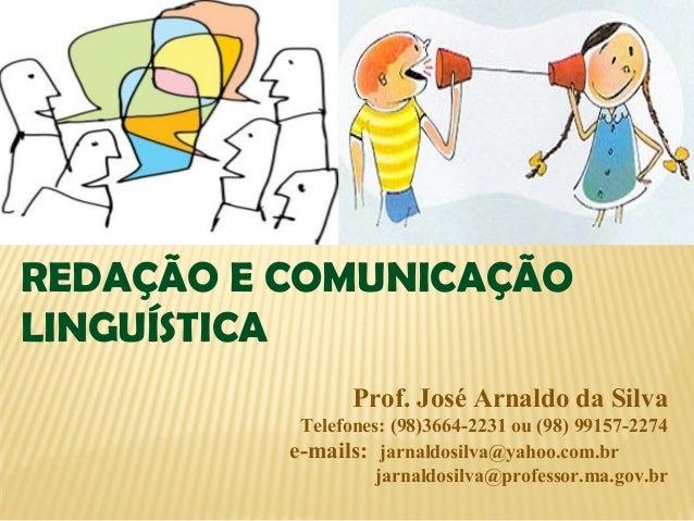 Prof. José Arnaldo da Silva Telefones: (98)3664-2231 ou (98) 99157-2274 e-mails: jarnaldosilva@yahoo.com.br jarnaldosilva@...