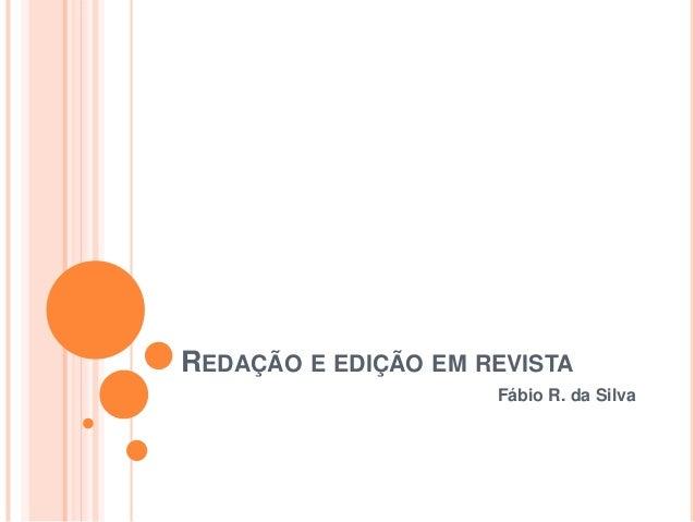 REDAÇÃO E EDIÇÃO EM REVISTAFábio R. da Silva