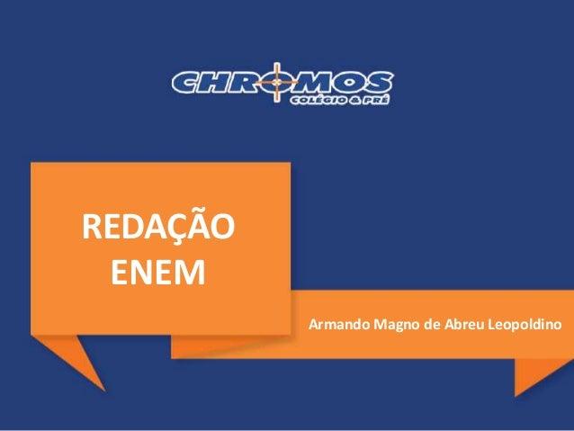 REDAÇÃO ENEM Armando Magno de Abreu Leopoldino