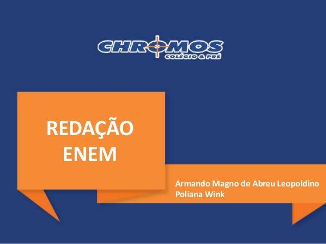 REDAÇÃO ENEM Armando Magno de Abreu Leopoldino Poliana Wink
