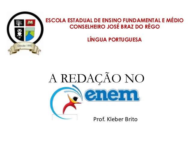 ESCOLA ESTADUAL DE ENSINO FUNDAMENTAL E MÉDIOCONSELHEIRO JOSÉ BRAZ DO RÊGOLÍNGUA PORTUGUESAA REDAÇÃO NOProf. Kleber Brito