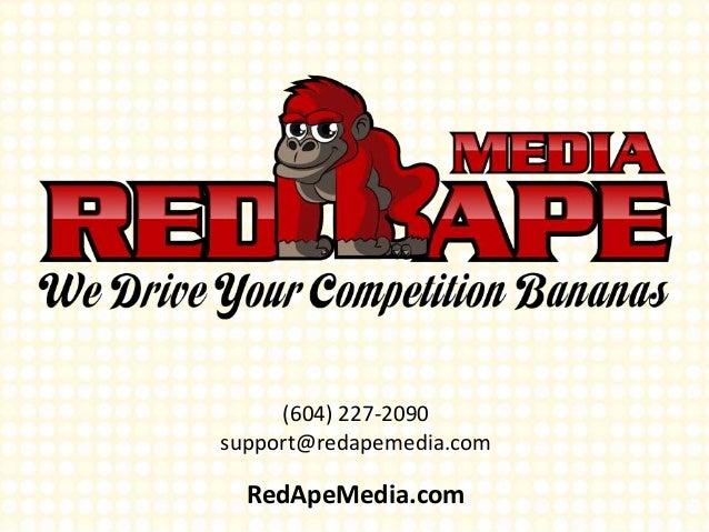 (604) 227-2090 support@redapemedia.com RedApeMedia.com