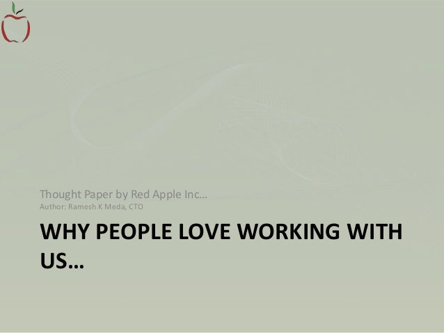 Thought Paper by Red Apple Inc… Author: Ramesh K Meda, CTO  WHY PEOPLE LOVE WORKING WITH US…
