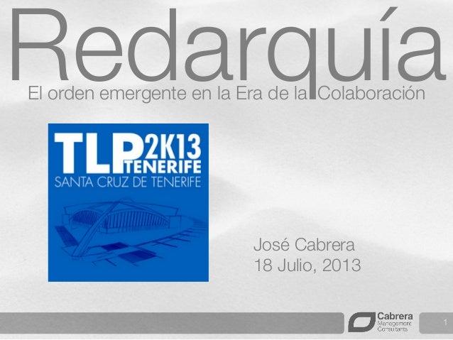 1 José Cabrera 18 Julio, 2013 Redarquía El orden emergente en la Era de la Colaboración
